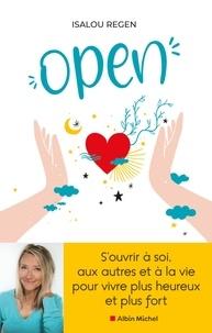 Isalou Regen et Carole-Anne Eschenazi - Open - S'ouvrir à soi, aux autres et à la vie pour vivre plus heureux et plus fort.