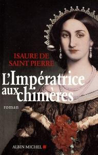 Isaure de Saint Pierre - L'impératrice aux chimères.