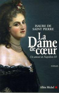 Isaure de Saint Pierre - La Dame de coeur - Un amour de Napoléon III.
