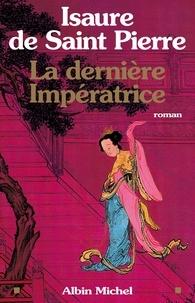 Isaure de Saint Pierre - La Dernière Impératrice.