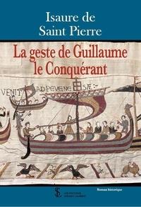 Isaure de Saint Pierre - La geste de Guillaume le Conquérant.