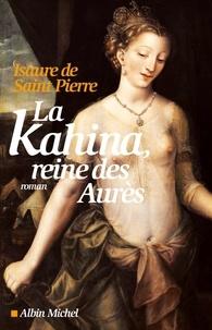 Isaure de Saint Pierre - La Kahina, reine des Aurès.