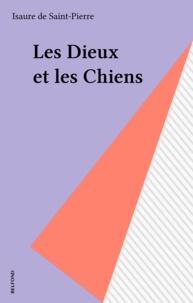 Isaure de Saint Pierre - Les Dieux et les chiens.
