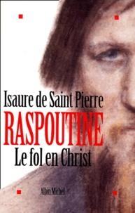 Isaure de Saint Pierre - Raspoutine, le fol en Christ.