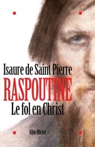 Isaure de Saint Pierre - Raspoutine. Le Fol en Christ.