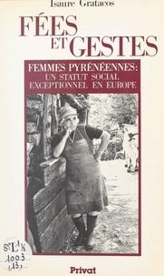 Isaure Gratacos et Eric Layral - Fées et gestes - Femmes pyrénéennes : un statut social exceptionnel en Europe.