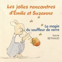 Isaure Reynaud - Les jolies rencontres d'Emile et Suzanne  : La magie du souffleur de verre.