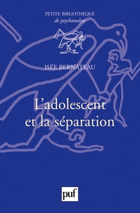 Isée Bernateau - L'adolescent et la séparation.