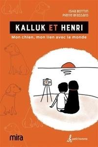 Isha Bottin - Kalluk et Henri - Mon chien, mon lien avec le monde.