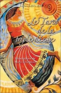 Isha Lerner - Le Tarot de la triple déesse - Le pouvoir des arcanes majeures, la guérison par les chakras et la divinité féminine.