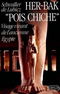 Isha Schwaller de Lubicz - Her-Bak Pois chiche - Tome 1, Visage vivant de l'ancienne Egypte.