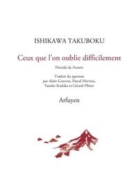 Ishikawa Takuboku - Ceux que l'on oublie difficilement - Précédé de Fumées.