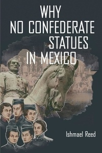Ishmael Reed - Why No Confederate Statues in Mexico.