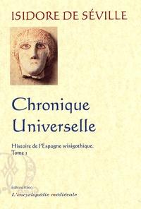 Isidore de Séville - Histoire de l'Espagne wisigothique - Tome 1, Chronique universelle.
