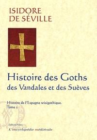 Isidore de Séville - Histoire de l'Espagne wisigothique - Tome 2, Histoire des Goths, des Vandales et des Suèves.