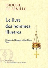 Isidore de Séville - Histoire de l'Espagne wisigothique - Tome 3, Le livre des hommes illustres.