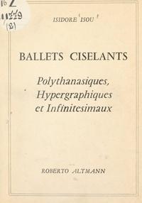 Isidore Isou - Ballets ciselants - Polythanasiques, hypergraphiques et infinitésimaux (1960-1964).