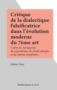 """Isidore Isou - Critique de la dialectique falsificatrice dans l'évolution moderne du 7ème art - Contre les escroqueries du """"syncinéma"""", de """"l'anti-concept"""" et du cinéma """"nucléaire""""."""