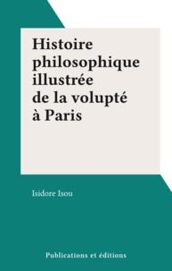 Isidore Isou - Histoire philosophique illustrée de la volupté à Paris.