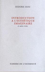 Isidore Isou - Introduction à l'esthétique imaginaire et autres écrits.