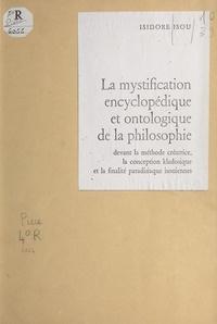 Isidore Isou - La mystification encyclopédique et ontologique de la philosophie - Devant la méthode créatrice, la conception kladosique et la finalité paradisiaque isouiennes.
