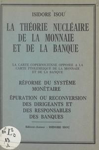 Isidore Isou - La théorie nucléaire de la monnaie et de la banque - La carte copernicienne opposée à la carte ptoleméique de la monnaie et de la banque. Réforme du système monétaire. Épuration ou reconversion des dirigeants et des responsables des banques.