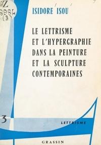 Isidore Isou et Maurice Lemaître - Le lettrisme et l'hypergraphie dans la peinture et la sculpture contemporaines.