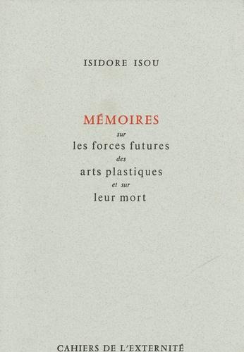 Isidore Isou - Mémoires sur les forces futures des arts plastiques et sur leur mort.
