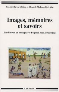 Isidore Ndaywel è Nziem et Elisabeth Mudimbe-Boyi - Images, mémoires et savoirs - Une histoire en partage avec Bogumil Koss Jewsiewicki.