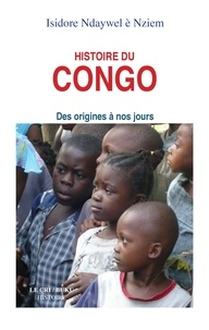 Isidore Ndaywel - Histoire du congo, des origines a nos jours.