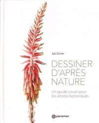 Isik Güner - Dessiner d'après nature - Un guide visuel pour les artistes botaniques.