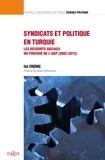 Isil Erdinç - Syndicats et politique en Turquie - Les ressorts sociaux du pouvoir de l'AKP (2002-2015).