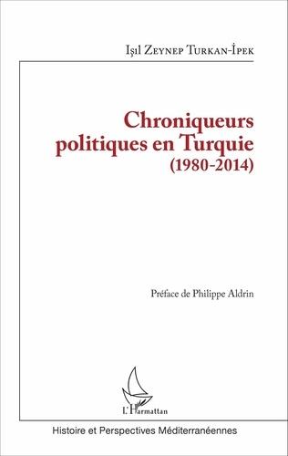 Isil Zeynep Turkan-Ipek - Chroniqueurs politiques en Turquie (1980-2014).