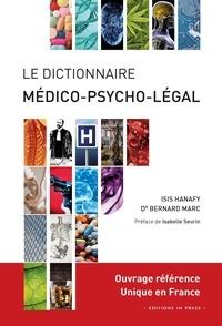 Isis Hanafy et Bernard Marc - Dictionnaire médico-psycho-légal des normes sociétales et de la violence humaine.