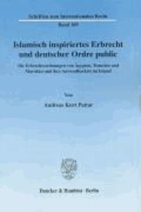 Islamisch inspiriertes Erbrecht und deutscher Ordre public - Die Erbrechtsordnungen von Ägypten, Tunesien und Marokko und ihre Anwendbarkeit im Inland.