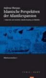 Islamische Perspektiven der Atlantikexpansion - Zwei Halbbände:  1. Der islamische Atlantikraum des mittelalterlichen Abendlandes  2. Islamische und christliche Atlantikerkundung im Mittelalter.