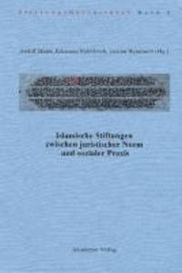 Islamische Stiftungen zwischen juristischer Norm und sozialer Praxis.