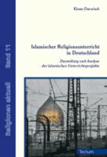 Islamischer Religionsunterricht in Deutschland - Darstellung und Analyse der islamischen Unterrichtsprojekte.