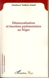Ismaël Aboubacar Yenikoye - Démocratisation et fonction parlementaire au Niger.