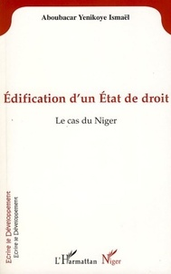 Ismaël Aboubacar Yenikoye - Edification d'un état de droit - Le cas du Niger.