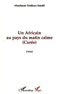 Ismaël Aboubacar Yenikoye - Un Africain au pays du matin calme (Corée).