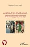 Ismaël Aboubacar Yenikoye - Vulnérabilité des enfants au Niger - Enfants non scolarisés et enfants descolarisés, Etat des lieux et pédagogie de prise en charge.