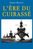 Ismaël Bélisle - L'ere du cuirasse.
