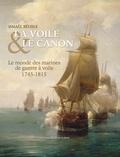 Ismaël Bélisle - La voile & le canon - Le monde des navires de guerre à voile (1745-1815).