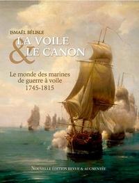Ismaël Bélisle - La Voile & le Canon - Le monde des navires de guerre à voile 1745-1815.