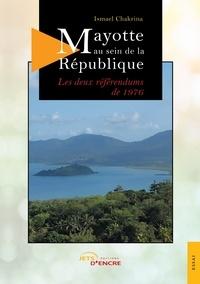 Ismael Chakrina - Mayotte au sein de la République : les deux référendums de 1976.