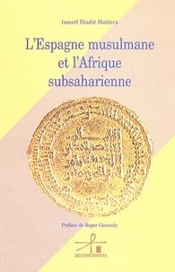 Ismaël Diadié Haïdara - L'Espagne musulmane et l'Afrique subsaharienne.