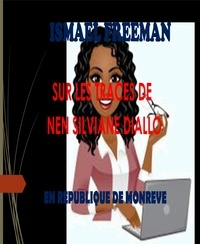 ISMAEL FREEMAN - SUR LES TRACES DE NEN SILVIANE DIALLO.