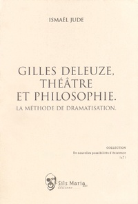 Ismaël Jude - Gilles Deleuze, théâtre et philosophie - La méthode de dramatisation.