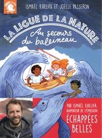 Ismaël Khelifa et Joëlle Passeron - La ligue de la nature - Au secours du baleineau.